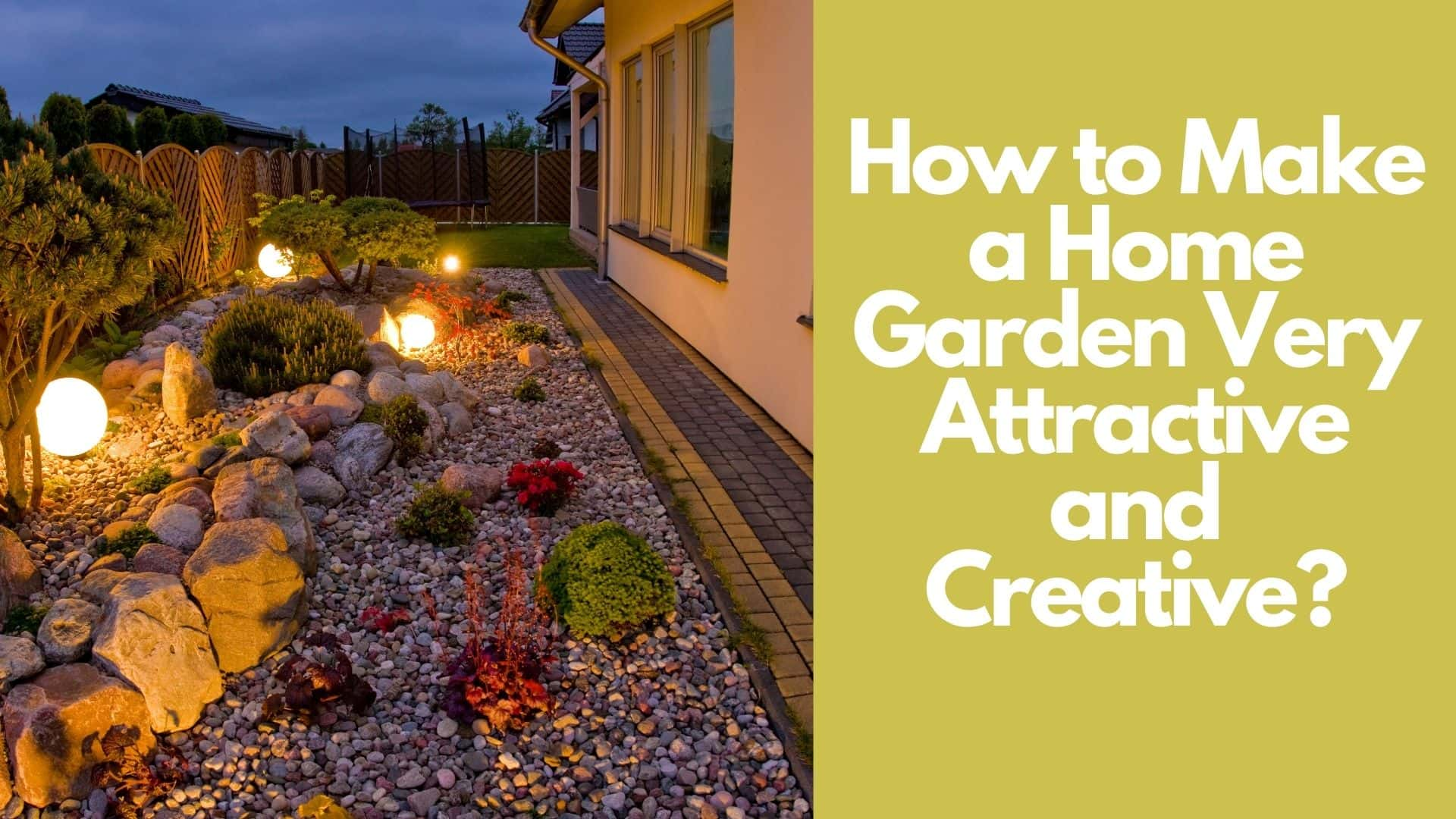 How to Make a Home Garden Very Attractive and Creative?